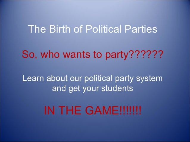The Birth of Political Parties So, who wants to party?????? Learn about our political party system and get your students  ...