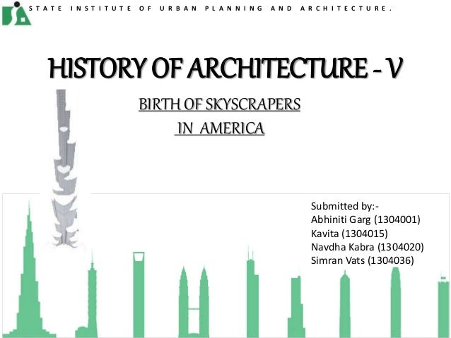 HISTORY OF ARCHITECTURE - V BIRTH OF SKYSCRAPERS IN AMERICA S T A T E I N S T I T U T E O F U R B A N P L A N N I N G A N ...