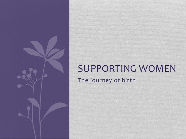 The journey of birth SUPPORTING WOMEN