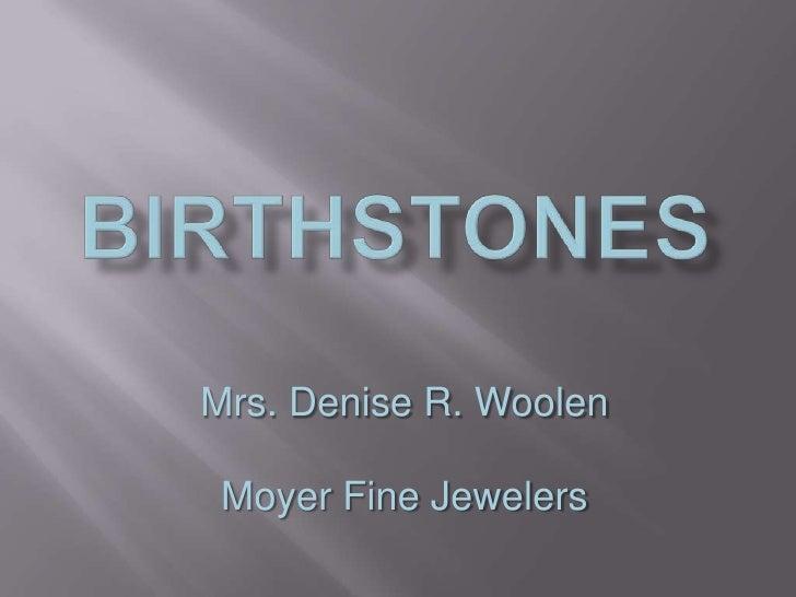 Birthstones<br />Mrs. Denise R. Woolen<br />Moyer Fine Jewelers<br />
