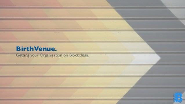 BirthVenue. Getting your Organisation on Blockchain. c