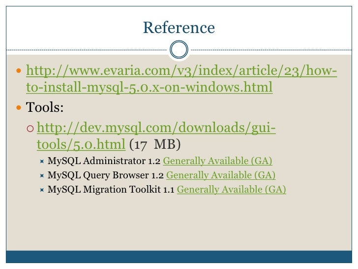 Reference<br />http://www.evaria.com/v3/index/article/23/how-to-install-mysql-5.0.x-on-windows.html<br />Tools:<br />http:...