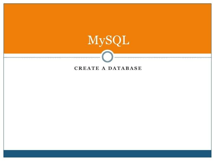 Create A Database<br />MySQL<br />