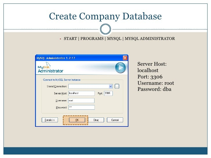 Create Company Database<br />Start   Programs   MySQL   MySQL Administrator<br />Server Host: localhost<br />Port: 3306<br...