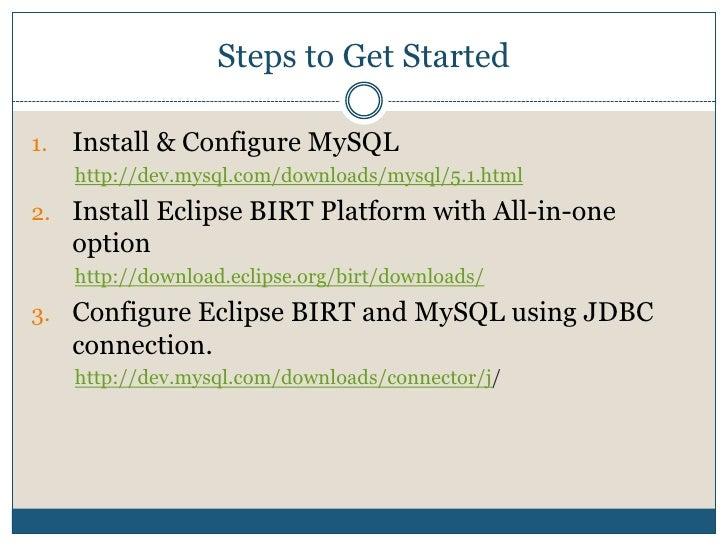 Steps to Get Started<br />Install & Configure MySQL<br />http://dev.mysql.com/downloads/mysql/5.1.html<br />Install Eclips...