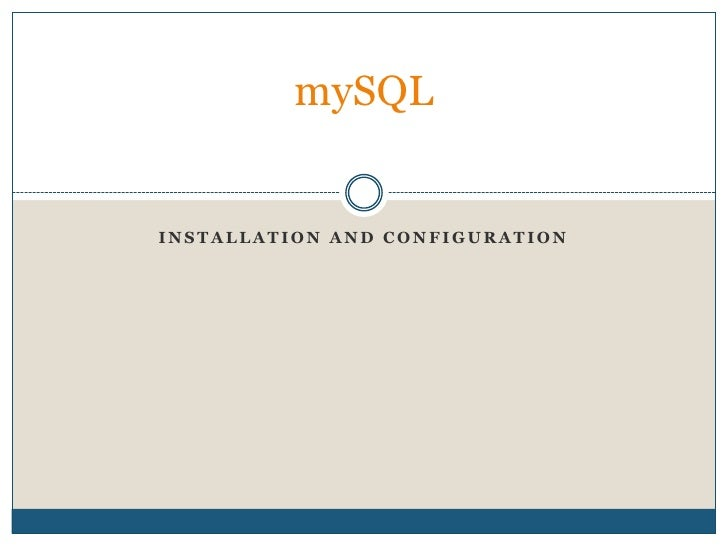 Installation and Configuration<br />mySQL <br />