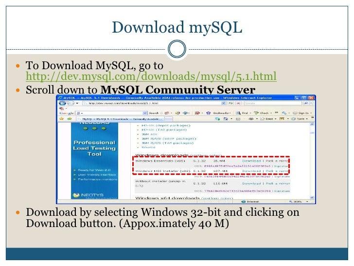 Download mySQL<br />To Download MySQL, go to http://dev.mysql.com/downloads/mysql/5.1.html<br />Scroll down to MySQL Commu...
