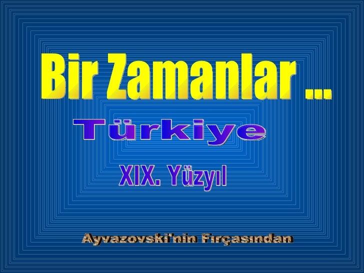 Bir Zamanlar ... Türkiye XIX. Yüzyıl Ayvazovski'nin Fırçasından