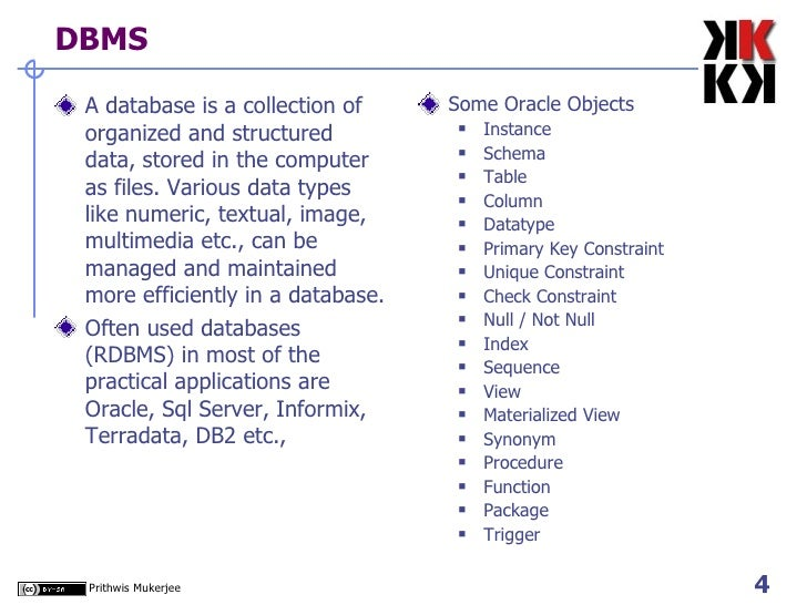 DBMS <ul><li>A database is a collection of organized and structured data, stored in the computer as files. Various data ty...