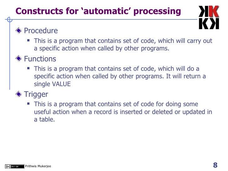 Constructs for 'automatic' processing <ul><li>Procedure </li></ul><ul><ul><li>This is a program that contains set of code,...