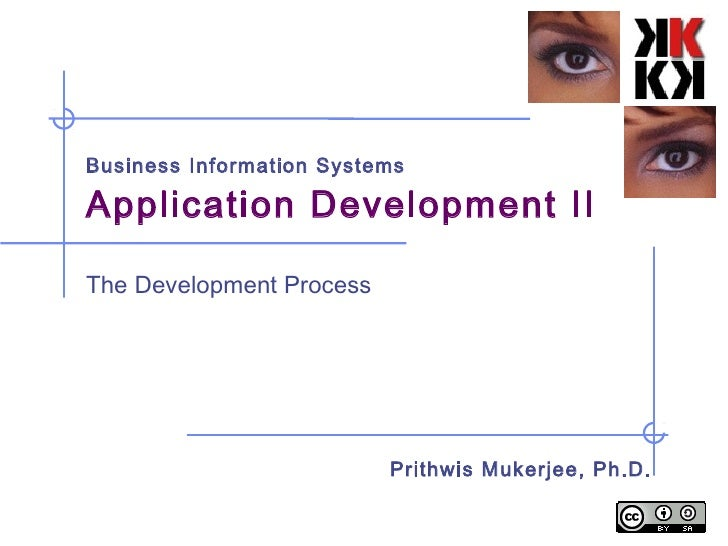 Business Information SystemsApplication Development IIThe Development Process                          Prithwis Mukerjee, ...