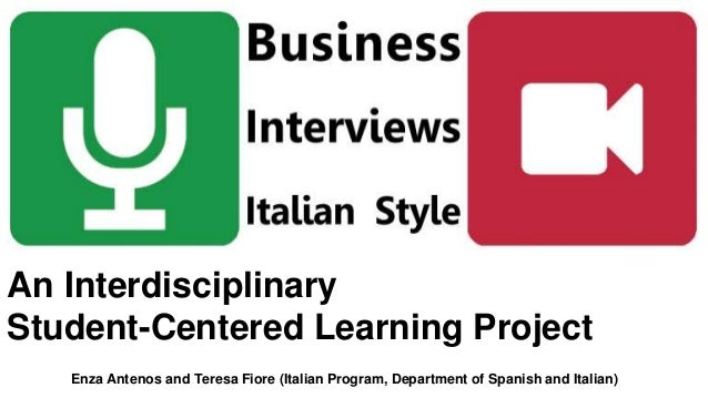An Interdisciplinary Student-Centered Learning Project Enza Antenos and Teresa Fiore (Italian Program, Department of Spani...