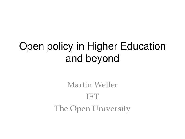 Open policy in Higher Education and beyond Martin Weller IET The Open University