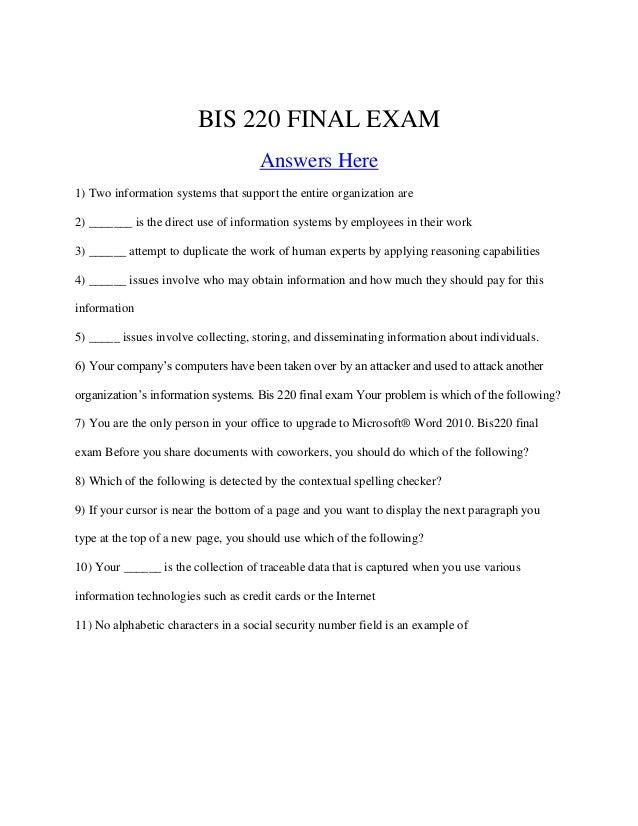BIS 220 FINAL EXAM Answers Here 1) Two information systems that support the entire organization are 2) _______ is the dire...