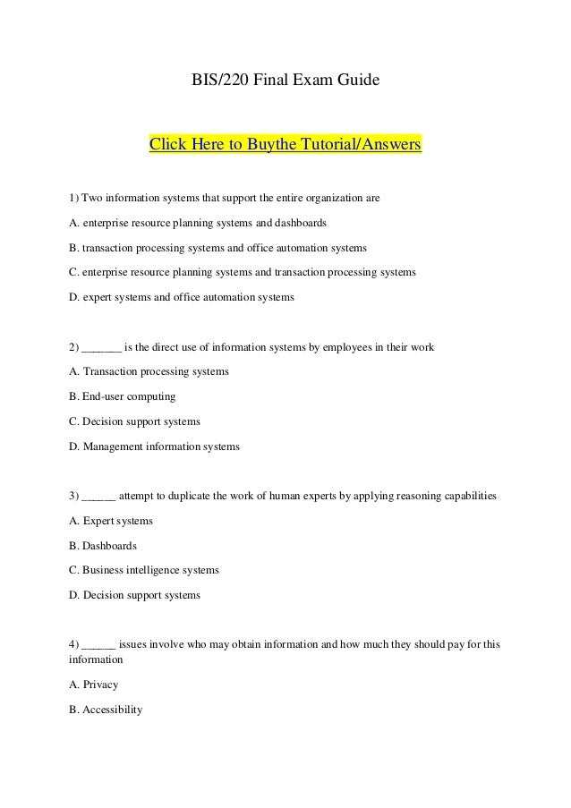 BIS/220 Final Exam Guide                   Click Here to Buythe Tutorial/Answers1) Two information systems that support th...