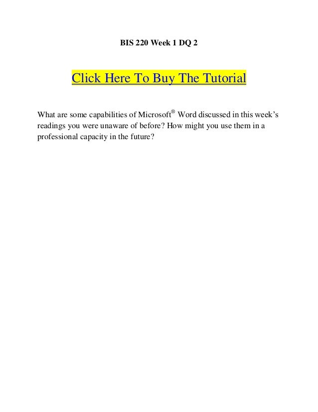 BIS 220 Week 1 DQ 2         Click Here To Buy The TutorialWhat are some capabilities of Microsoft® Word discussed in this ...