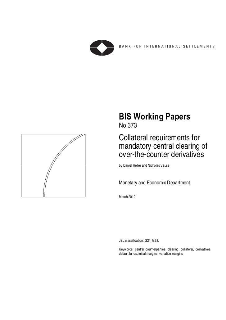 BIS Working PapersNo 373Collateral requirements formandatory central clearing ofover-the-counter derivativesby Daniel Hell...