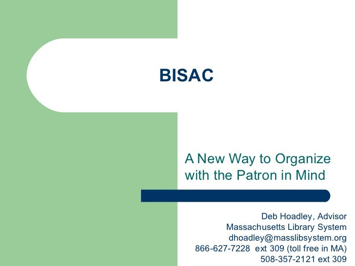 BISAC  A New Way to Organize  with the Patron in Mind                 Deb Hoadley, Advisor          Massachusetts Library ...