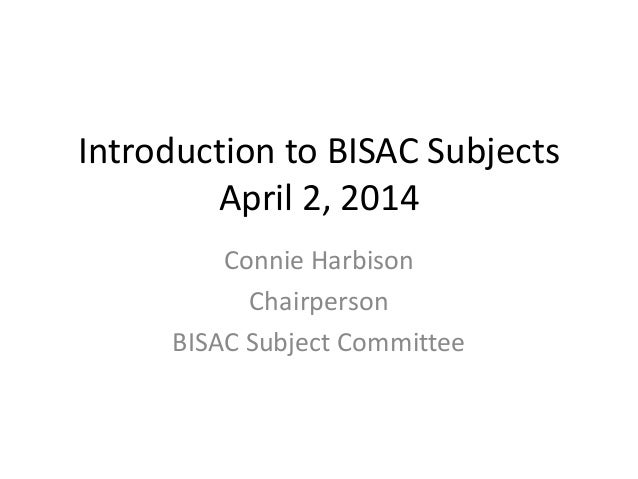 Connie Harbison Chairperson BISAC Subject Committee Introduction to BISAC Subjects April 2, 2014
