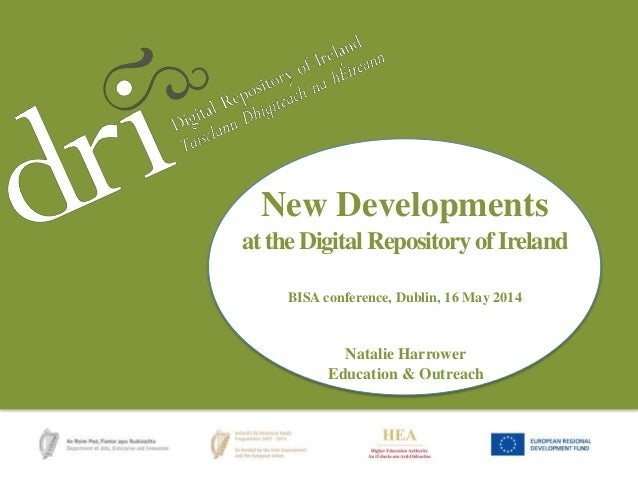 Natalie HarrowerNew Developments at the Digital Repository of Ireland BISA conference, Dublin, 16 May 2014 Natalie Harrowe...