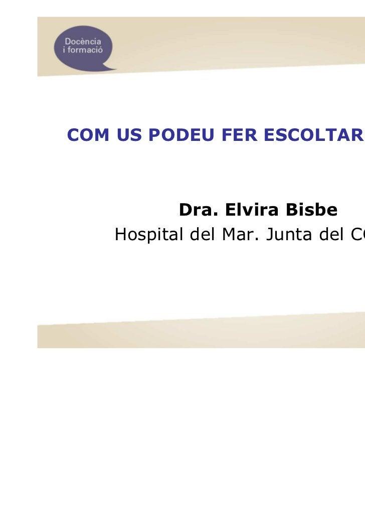 COM US PODEU FER ESCOLTAR ELS MIR           Dra. Elvira Bisbe    Hospital del Mar. Junta del COMB