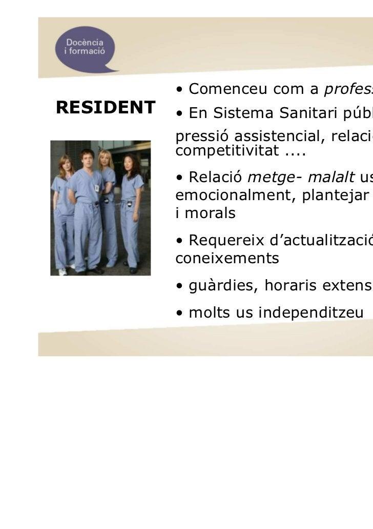 • Comenceu com a professionalsRESIDENT   • En Sistema Sanitari públic/concertat:           pressió assistencial, relacions...