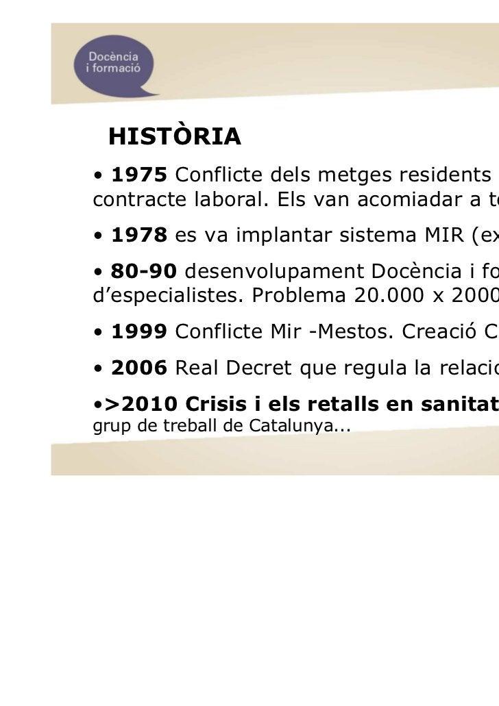 HISTÒRIA• 1975 Conflicte dels metges residents reclamaven uncontracte laboral. Els van acomiadar a tots. Amnistia• 1978 es...