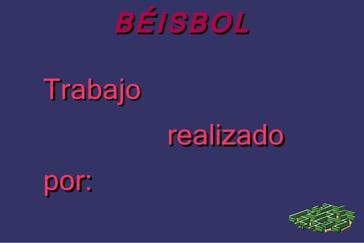 BÉISBOL <ul>Trabajo  realizado  por: </ul>