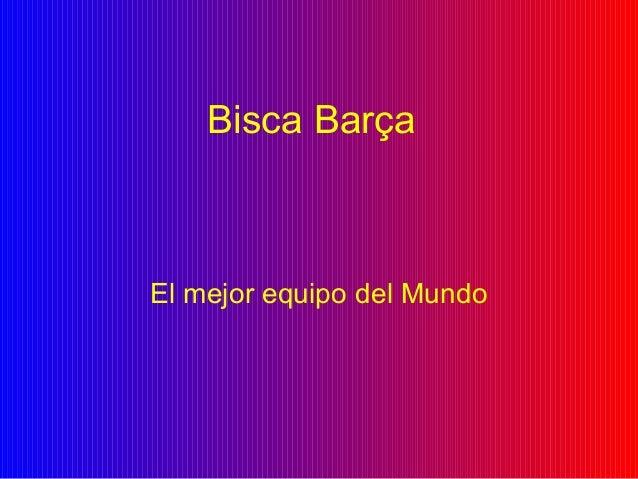 Bisca Barça El mejor equipo del Mundo