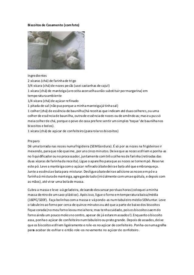 Biscoitosde Casamento (comfoto) Ingredientes 2 xícaras (chá) de farinhade trigo 3/4 xícara (chá) de nozespecãs(usei castan...
