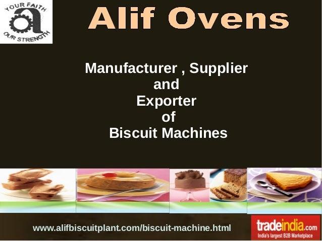 Manufacturer , Supplier and Exporter of Biscuit Machines www.alifbiscuitplant.com/biscuit-machine.html