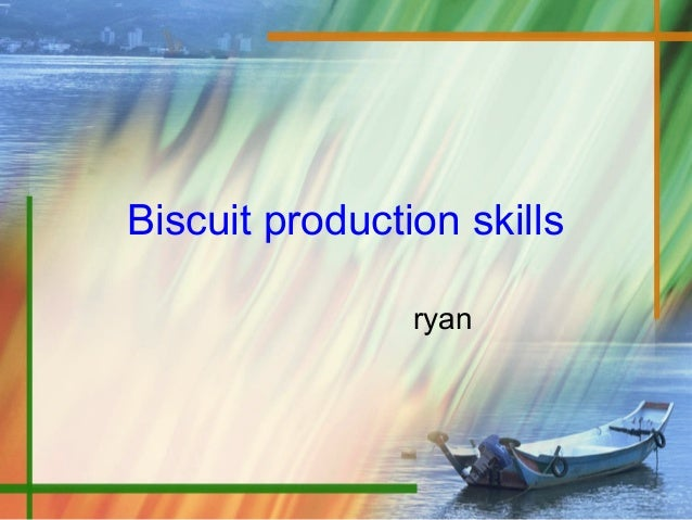 Biscuit production skills ryan