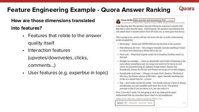 Feature Engineering Example - Quora Answer Ranking How are those dimensions translated into features? • Features that rela...