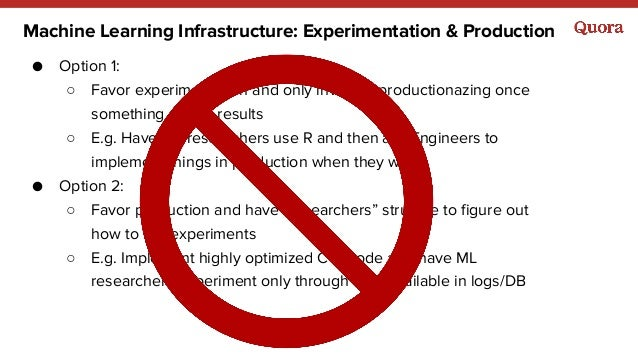 Machine Learning Infrastructure: Experimentation & Production ● Option 1: ○ Favor experimentation and only invest in produ...