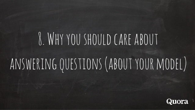 8.Whyyoushouldcareabout answeringquestions(aboutyourmodel)