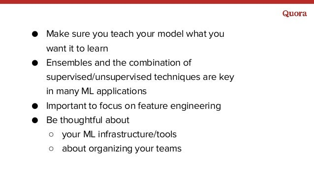 ● Make sure you teach your model what you want it to learn ● Ensembles and the combination of supervised/unsupervised tech...