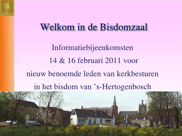 Welkom in de Bisdomzaal       Informatiebijeenkomsten      14 & 16 februari 2011 voornieuw benoemde leden van kerkbesturen...