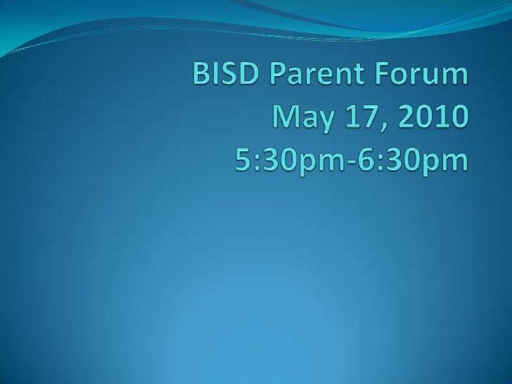 BISD Parent ForumMay 17, 2010 5:30pm-6:30pm<br />