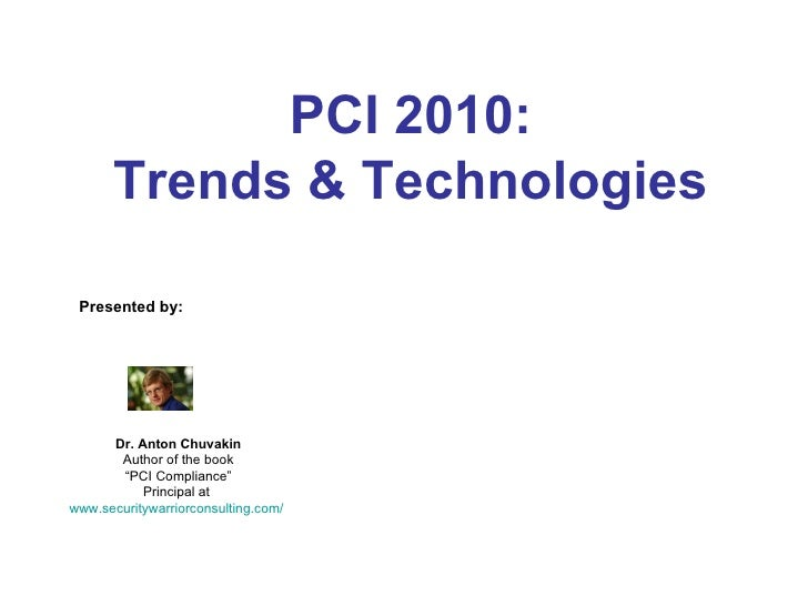 """PCI 2010: Trends & Technologies Presented by: Dr. Anton Chuvakin Author of the book """" PCI Compliance"""" Principal at  www.se..."""