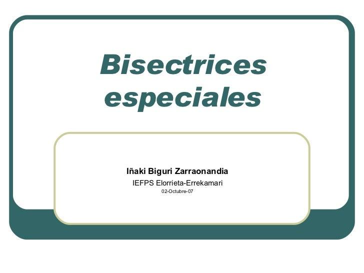 Bisectrices especiales Iñaki Biguri Zarraonandia IEFPS Elorrieta-Errekamari 02-Octubre-07