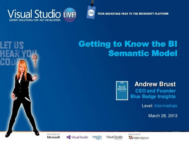 Getting to Know the BISemantic ModelLevel: IntermediateMarch 28, 2013Andrew BrustCEO and FounderBlue Badge Insights