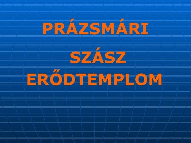PRÁZSMÁRI SZÁSZ ERŐDTEMPLOM