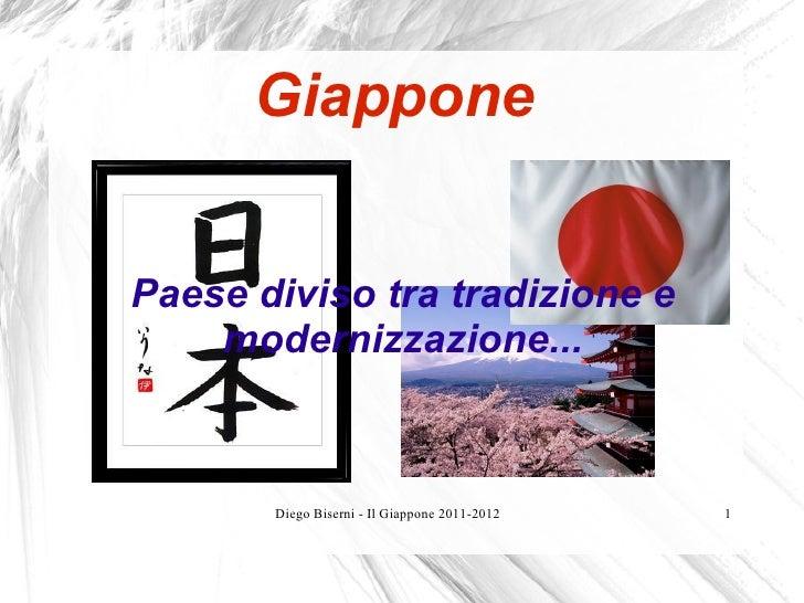 GiapponePaese diviso tra tradizione e    modernizzazione...       Diego Biserni - Il Giappone 2011-2012   1