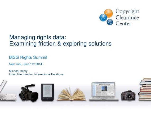 Managing rights data: Examining friction & exploring solutions Michael Healy Executive Director, International Relations B...