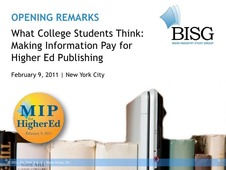 OPENING REMARKS  What College Students Think:  Making Information Pay for  Higher Ed Publishing  February 9, 2011 | New Yo...
