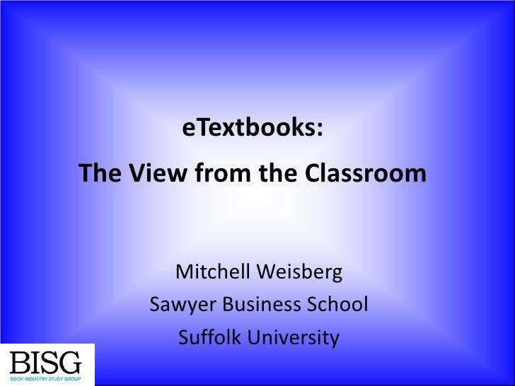 eTextbooks:The View from the Classroom       Mitchell Weisberg     Sawyer Business School       Suffolk University