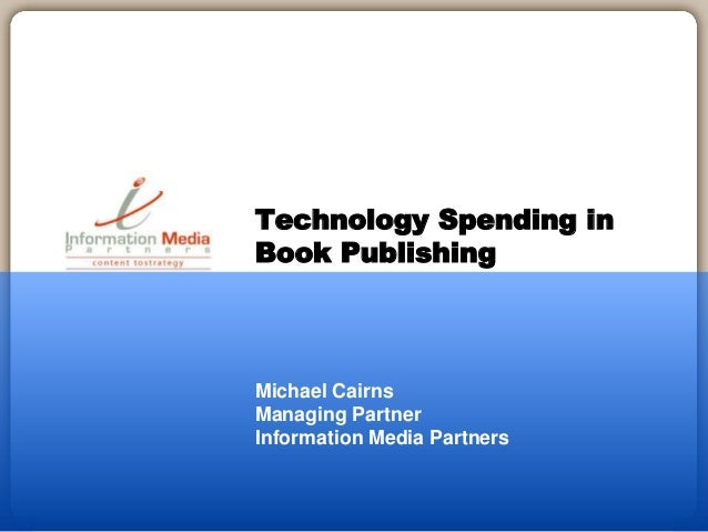 Michael Cairns Managing Partner Information Media Partners Technology Spending in Book Publishing