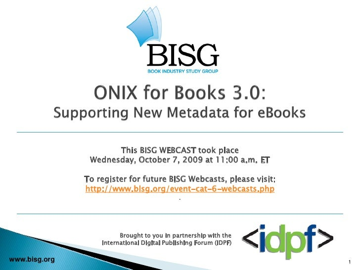 Bisg webcast onix for books v30 supporting new metadata for eb this bisg webcast took place wednesday october 7 2009 at 1100 am fandeluxe Images