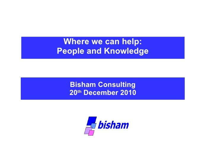 Where we can help:  People and Knowledge  Bisham Consulting  20 th  December 2010