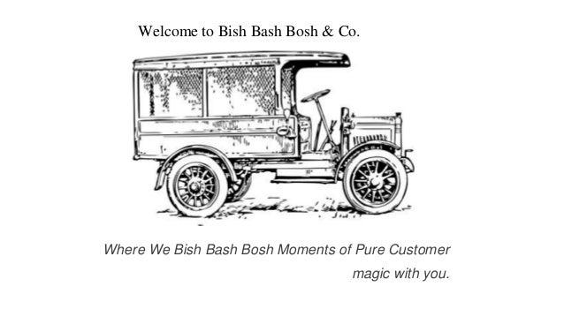 Welcome to Bish Bash Bosh & Co. Where We Bish Bash Bosh Moments of Pure Customer magic with you.